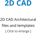 2D CAD  2D CAD Architectural files and templates [ Click to enlarge ]